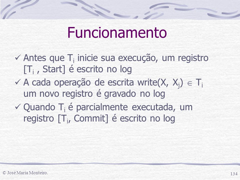 Funcionamento Antes que Ti inicie sua execução, um registro [Ti , Start] é escrito no log.